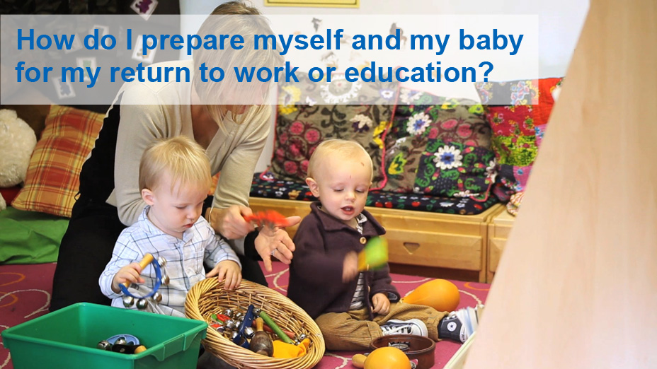 How can I prepare myself and my baby for my return to work or education?