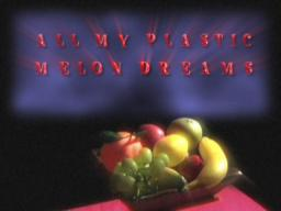 All My Plastic Melon Dreams Trailer