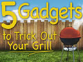 5 Gadgets to Trick Out Your Grill