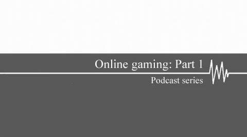 Online gaming: Part 1