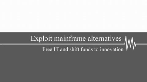 Exploit mainframe alternatives