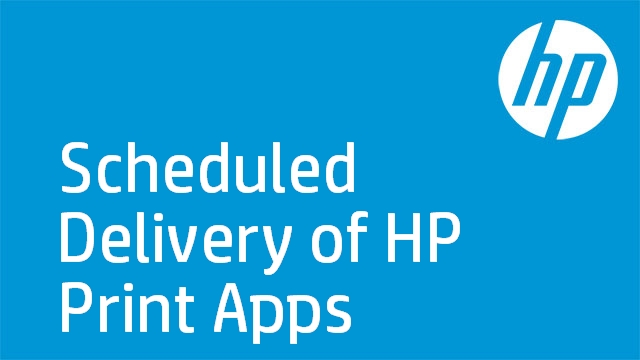 Scheduled Delivery of HP Print Apps