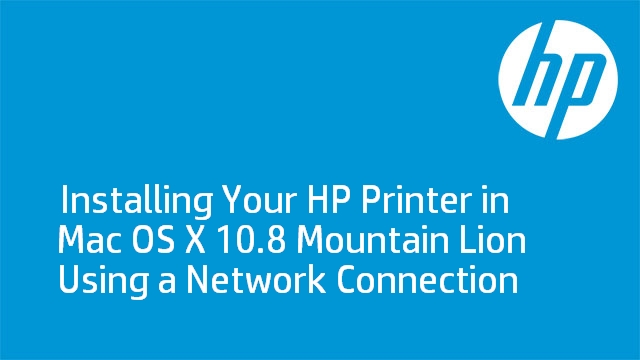 Installing Your HP Printer in Mac OS X 10.8 Mountain Lion Using a Network Connection
