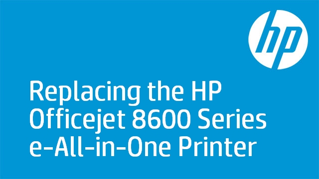 Replacing the HP Officejet 8600 Series e-All-in-One Printer