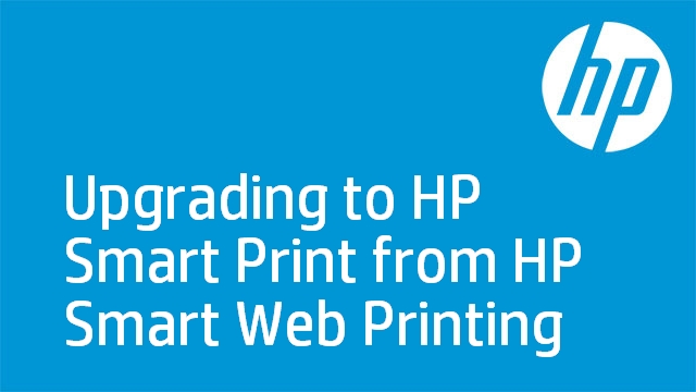Upgrading to HP Smart Print from HP Smart Web Printing
