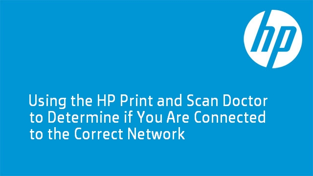 Using the HP Print and Scan Doctor to Determine the Correct Network