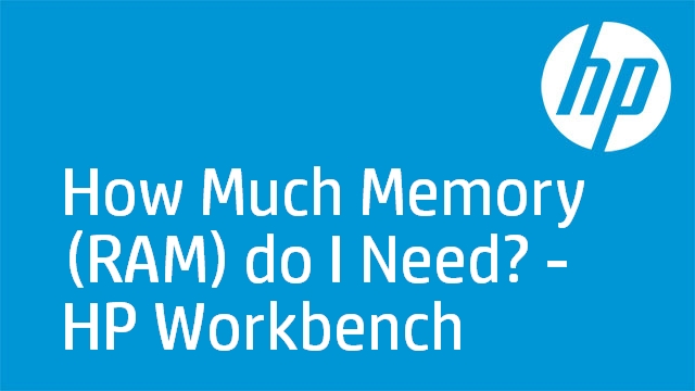 How Much Memory (RAM) do I Need? - HP Workbench
