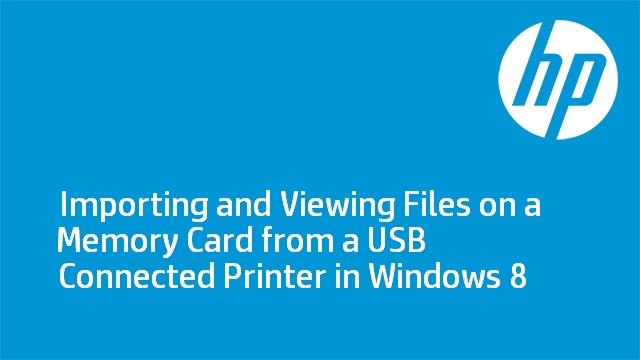 Importing and Viewing Files on a Memory Card from a USB Connected Printer in Windows 8