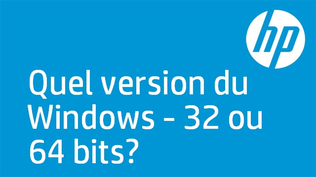 Quel version du Windows - 32 ou 64 bits?