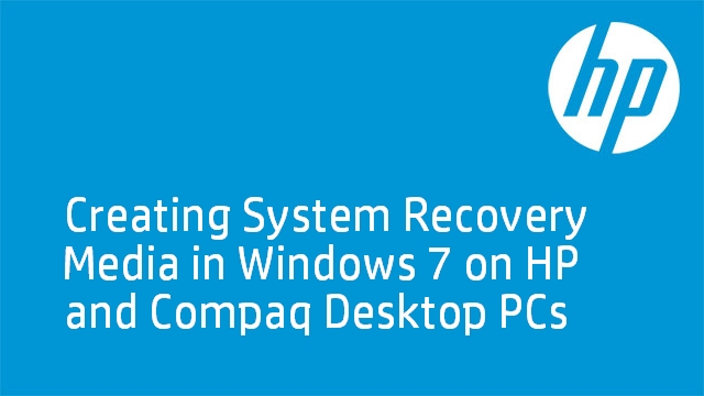 Creating System Recovery Media in Windows 7 on HP and Compaq Desktop PCs