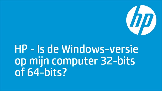 HP - Is de Windows-versie op mijn computer 32-bits of 64-bits?