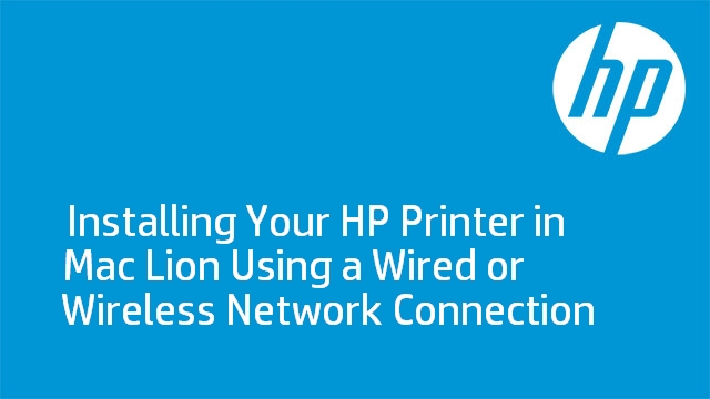 Installing Your HP Printer in Mac Lion Using a Wired or Wireless Network Connection