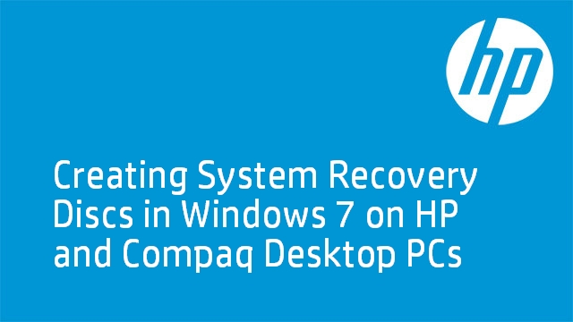 Creating System Recovery Discs in Windows 7 on HP and Compaq Desktop PCs