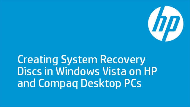 Creating System Recovery Discs in Windows Vista on HP and Compaq Desktop PCs