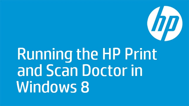 Running the HP Print and Scan Doctor in Windows 8