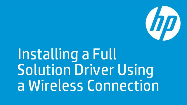 Installing a Full Solution Driver Using a Wireless Connection