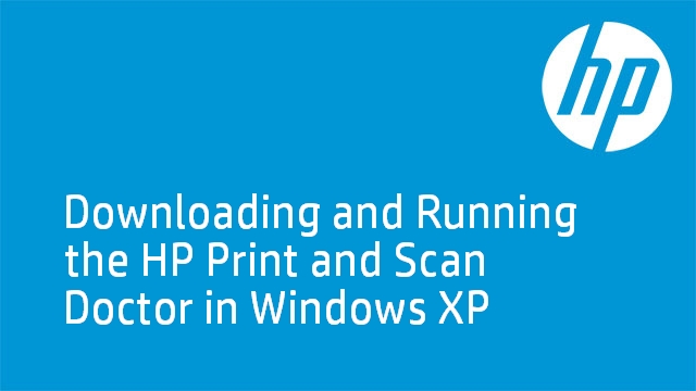 Downloading and Running the HP Print and Scan Doctor in Windows XP