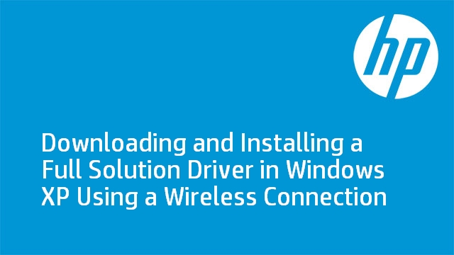 Downloading and Installing a Full Solution Driver in Windows XP Using a Wireless Connection