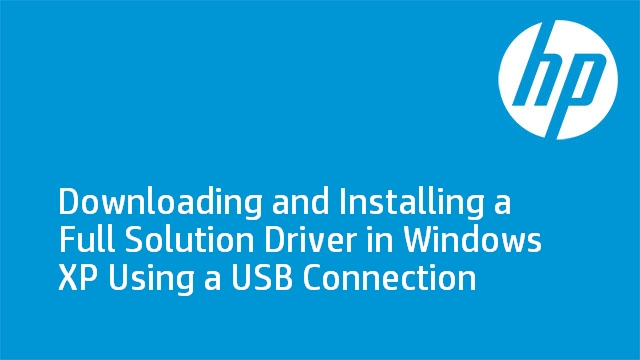 Downloading and Installing a Full Solution Driver in Windows XP Using a USB Connection