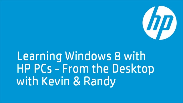 Learning Windows 8 with HP PCs - From the Desktop with Kevin & Randy