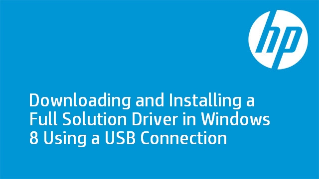Downloading and Installing a Full Solution Driver in Windows 8 Using a USB Connection
