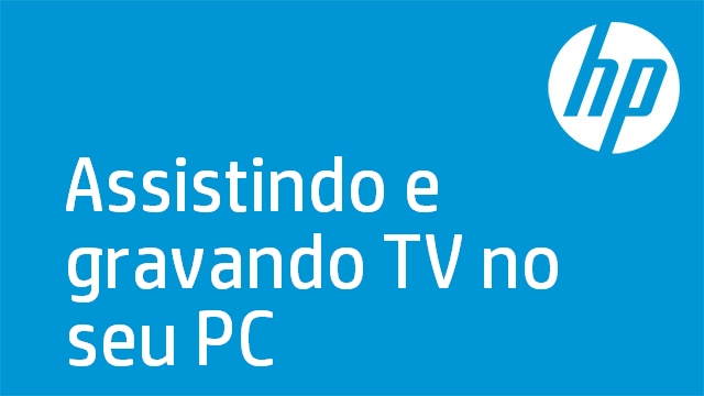 Assistindo e gravando TV no seu PC