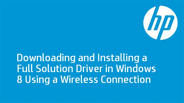 Downloading and Installing a Full Solution Driver in Windows 8 Using a Wireless Connection