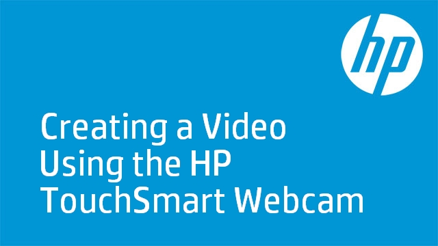 Creating a Video Using the HP TouchSmart Webcam