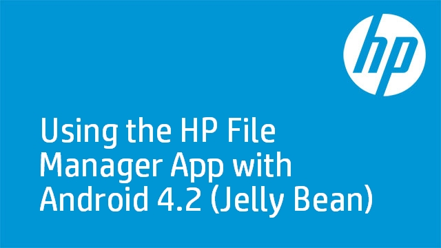 Using the HP File Manager App with Android 4.2 (Jelly Bean)