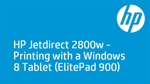 HP Jetdirect 2800w - Printing with a Windows 8 Tablet (ElitePad 900)