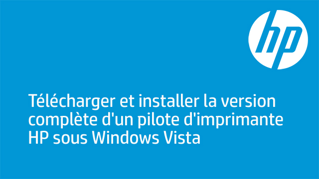Télécharger et installer la version complète d'un pilote d'imprimante HP sous Windows Vista