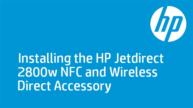 Installing the HP Jetdirect 2800w NFC and Wireless Direct Accessory