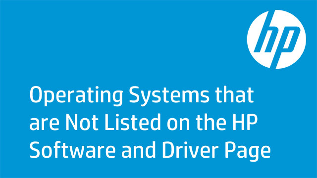 Operating Systems that are Not Listed on the HP Software and Driver Page