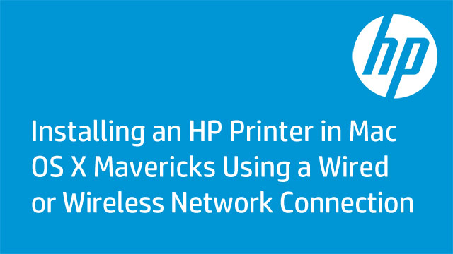 Installing an HP Printer in Mac OS X Mavericks Using a Wired or Wireless Network Connection