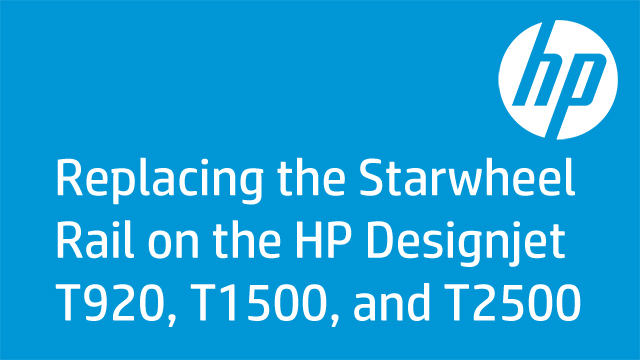 Replacing the Starwheel Rail on the HP Designjet T920, T1500, and T2500