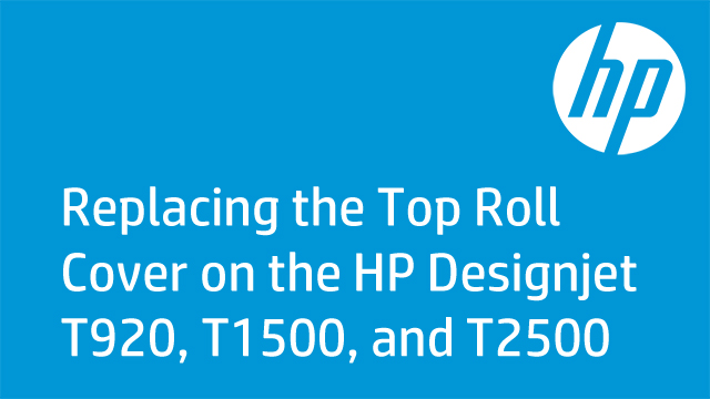 Replacing the Top Roll Cover on the HP Designjet T920, T1500, and T2500