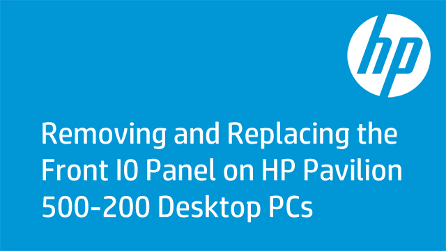 Removing and Replacing the Front I0 Panel on HP Pavilion 500-200 Desktop PCs