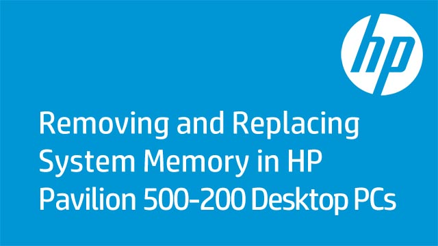 Removing and Replacing System Memory in HP Pavilion 500-200 Desktop PCs