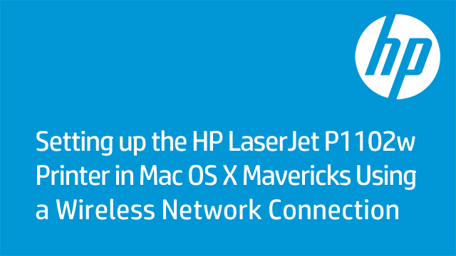 Setting up the HP LaserJet P1102w Printer in Mac OS X Mavericks Using a Wireless Network Connection