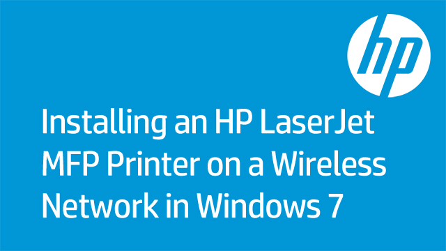 Installing an HP LaserJet MFP Printer on a Wireless Network in Windows 7