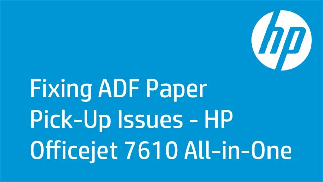 Fixing ADF Paper Pick-Up Issues - HP Officejet 7610 All-in-One