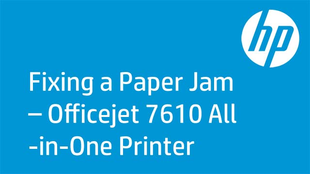 Fixing a Paper Jam – Officejet 7610 All-in-One Printer