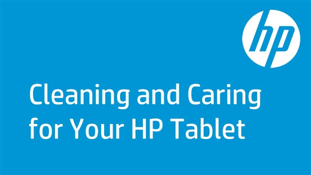 Cleaning and Caring for Your HP Tablet