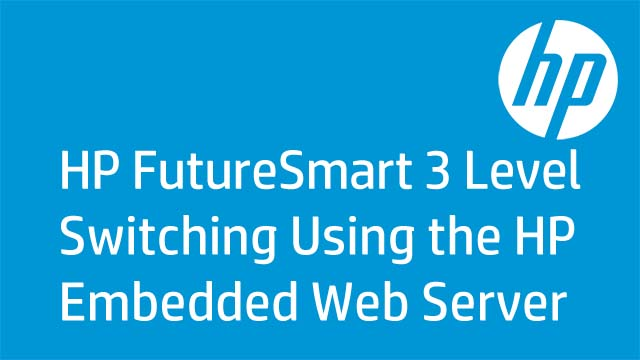 HP FutureSmart 3 Level Switching Using the HP Embedded Web Server