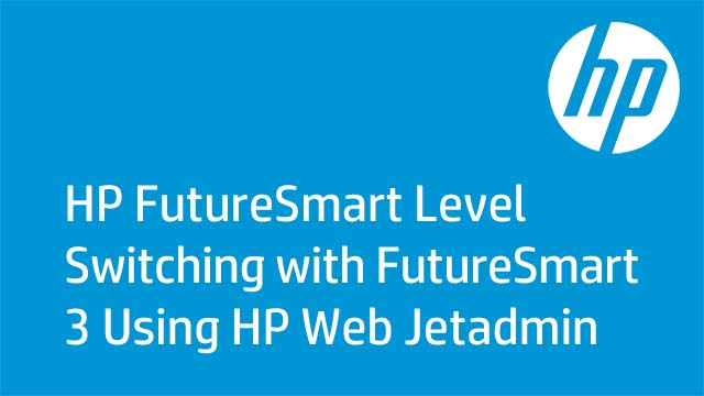 HP FutureSmart Level Switching with FutureSmart 3 Using HP Web Jetadmin
