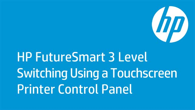 HP FutureSmart 3 Level Switching Using a Touchscreen Printer Control Panel