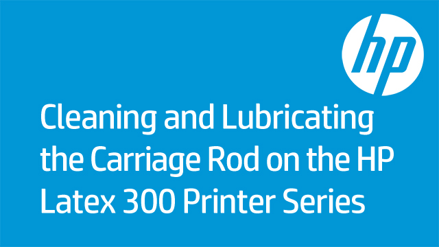 Cleaning and Lubricating the Carriage Rod on the HP Latex 300 Printer Series