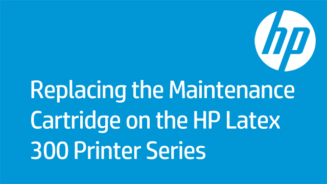 Replacing the Maintenance Cartridge on the HP Latex 300 Printer Series