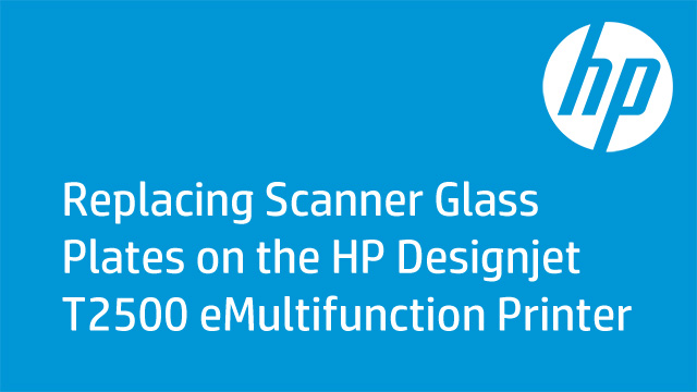Replacing Scanner Glass Plates on the HP Designjet T2500 eMultifunction Printer