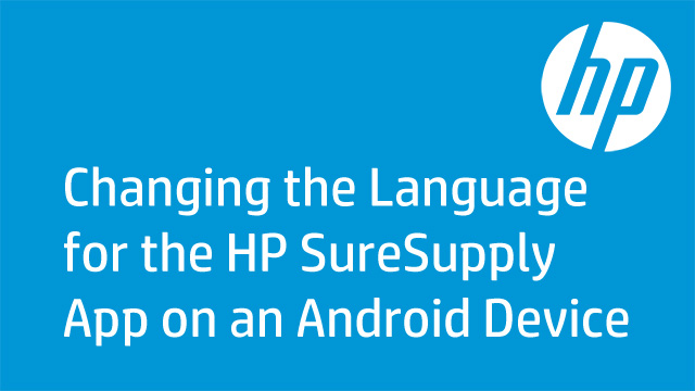 Changing the Language for the HP SureSupply App on an Android Device